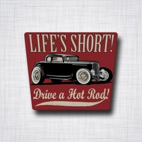 Life's Short, Drive a Hot Rod