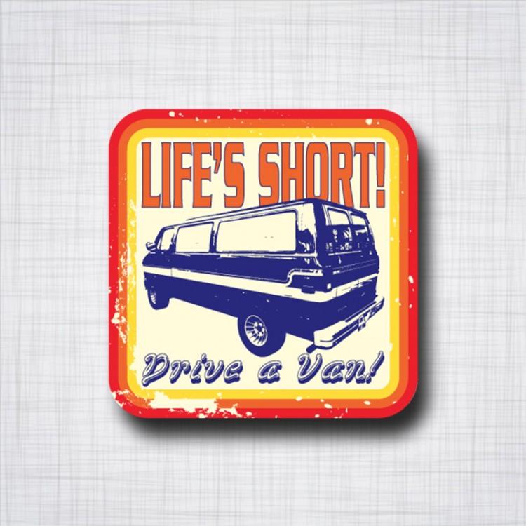 Life's Short, Drive a Van!