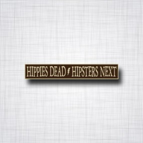 Hippies Dead / Hipsters Next