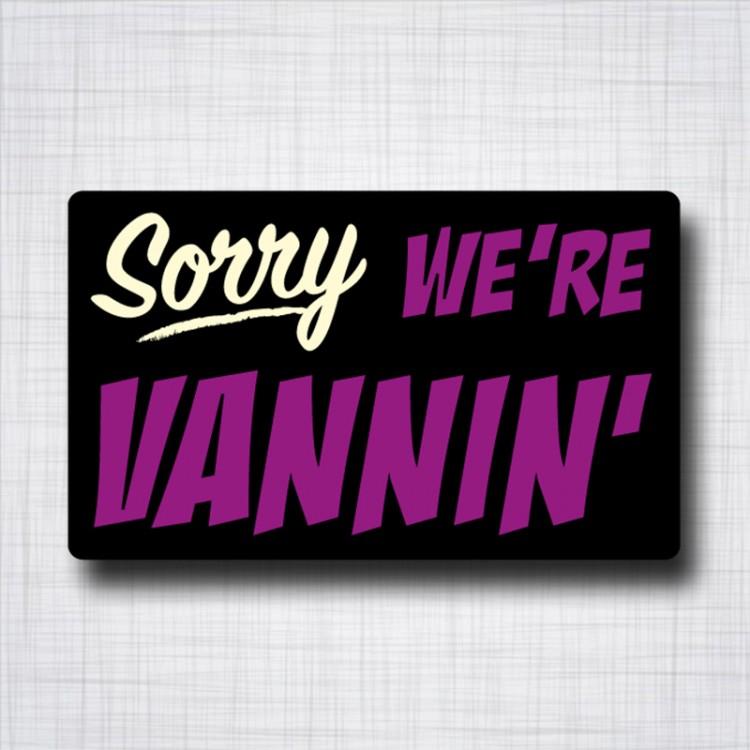 SORRY We're Vannin'