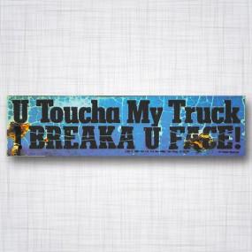 U Toucha my Truck, I Breaka U Face