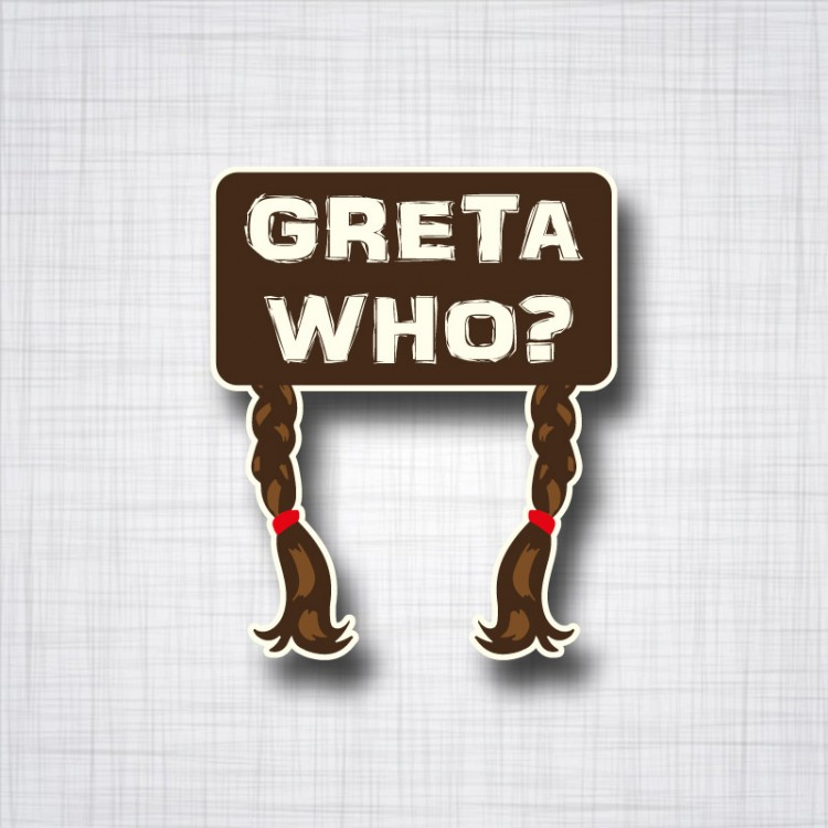 Greta Who? 100x125mm