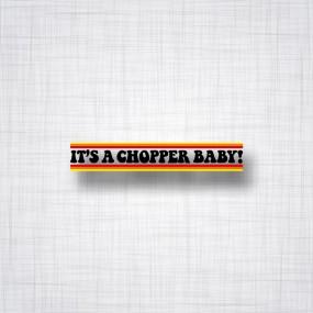 Sticker It's A Chopper Baby!