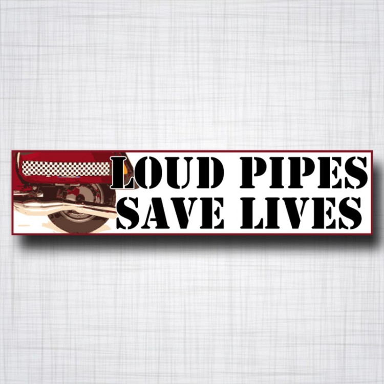 Loud Pipes Save Lifes