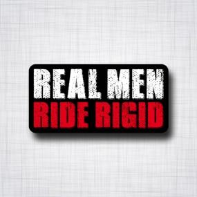 Real Men Ride Rigid