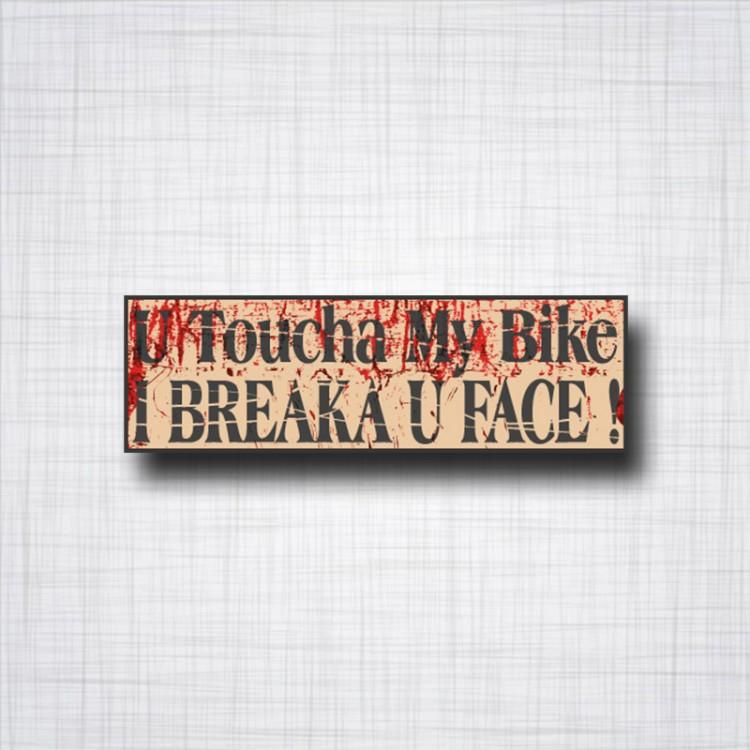 U Toucha My Bike, I Breaka U Face