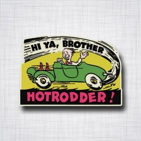HOTRODDER HI YA, BROTHER